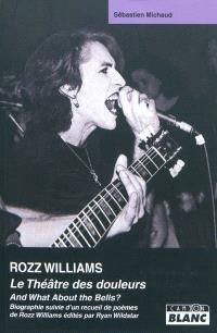Rozz Williams : le théâtre des douleurs : biographie. Suivi de And What About the Bells ? : la poésie de Rozz Williams