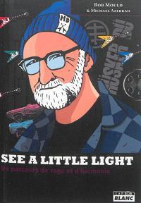 See a little light : un parcours de rage et d'harmonie