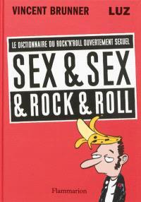 Sex & sex & rock & roll : le dictionnaire du rock'n'roll ouvertement sexuel