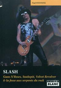 Slash : Guns N'Roses, Snakepit, Velvet Revolver et la fosse aux serpents du rock