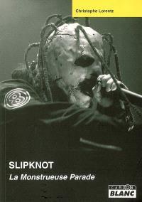 Slipknot : la monstrueuse parade