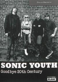 Sonic Youth : goodbye 20th century