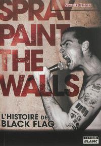 Spray paint the walls : l'histoire de Black Flag
