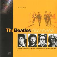 The Beatles : discomania : 50 ans de musique avec John Lennon, Paul McCartney, George Harrison et Ringo Starr