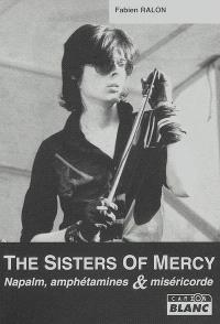 The Sisters of mercy : napalm, amphétamines et miséricorde