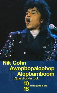 Awopbopaloobop alopbamboom : l'âge d'or du rock