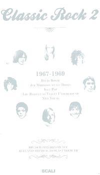 Classic rock. Volume 2, 1967-1969 : David Bowie, Jim Morrison et les Doors, Iggy Pop, Lou Reed et le Velvet Underground, Neil Young