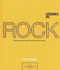 Légendes du rock : portraits, instruments, mythes et histoire de 50 années de musique