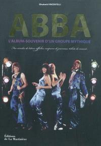 Abba : l'album-souvenir d'un groupe mythique : fac-similés de lettres, affiches, coupures de journaux, tickets de concert...