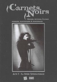 Carnets noirs : musiques, attitudes, cultures gothiques, électroniques & industrielles. Volume 1, La scène internationale