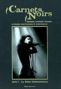 Carnets noirs : musiques, attitudes, cultures gothiques, électroniques et industrielles. Volume 1, La scène internationale