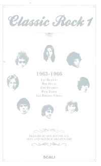 Classic rock. Volume 1, 1963-1966 : les Beatles, Bob Dylan, Jimi Hendrix, Pink Floyd, les Rolling Stones
