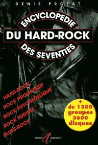 Encyclopédie du hard-rock des seventies : hard-rock, rock progressif, rock psychédélique, rock sudiste, blues-rock : plus de 1.200 groupes, 3.600 disques