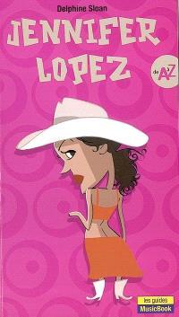 Jennifer Lopez de A à Z