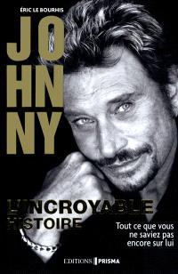 Johnny : l'incroyable histoire : tout ce que vous ne saviez pas encore sur lui