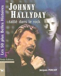 Johnny Hallyday, taillé dans le rock : les 50 plus belles histoires