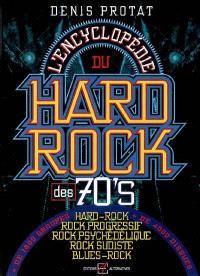 L'encyclopédie du hard-rock des 70's : hard-rock, rock progressif, rock psychédélique, rock sudiste, blues-rock