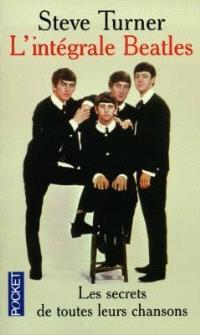 L'intégrale des Beatles : le secret de toutes leurs chansons