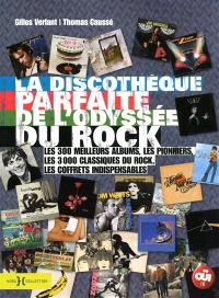 La discothèque parfaite de l'odyssée du rock : les 300 meilleurs albums, les pionniers, les 3.000 classiques du rock, les coffrets indispensables