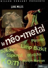Le néo-métal : Korn, Limp Bizkit, Pleymo, Marylin Manson, Deftones, Watcha, Slipknot...