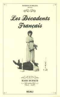 Les décadents français : au siècle dernier, ils inventent notre époque