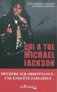Qui a tué Michael Jackson : un meurtre sur ordonnance ou le récit d'une fin tragique
