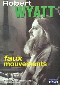 Robert Wyatt : faux mouvements