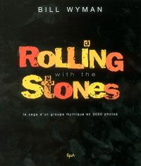 Rolling with the Stones : la saga d'un groupe mythique en 3.000 photos