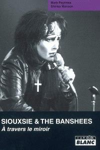 Siouxsie & The Banshees : à travers le miroir