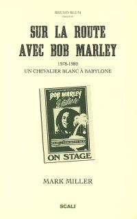 Sur la route avec Bob Marley : un chevalier blanc à Babylone. Bob vu par ses pairs