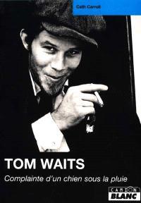 Tom Waits : complainte d'un chien sous la pluie