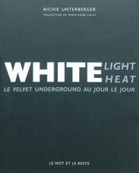 White light, white heat : le Velvet Underground au jour le jour