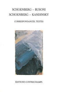 Schoenberg-Busoni, Schoenberg-Kandinsky : correspondances, textes
