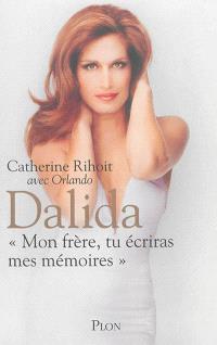 Dalida : mon frère, tu écriras mes mémoires