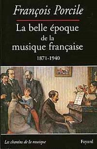La belle époque de la musique française : le temps de Maurice Ravel (1871-1940)