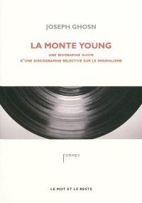 La Monte Young : une biographie suivie d'une discographie sélective sur le minimalisme