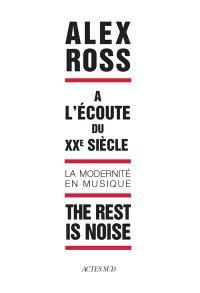The rest is noise : à l'écoute du XXe siècle : la modernité en musique