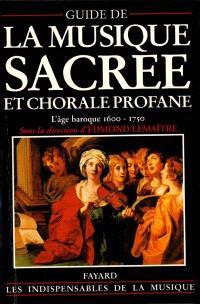 Guide de la musique sacrée et chorale profane : l'âge baroque, 1600-1750