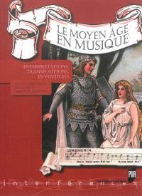 Le Moyen Age en musique : interprétations, transpositions, inventions