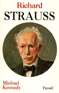 Richard Strauss : l'homme, le musicien, l'énigme
