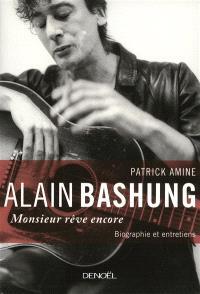 Alain Bashung, Monsieur rêve encore : biographie et entretiens