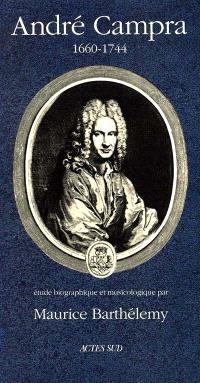 André Campra : 1660-1744 : étude biographique et musicologique