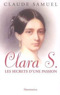 Clara S. : biographie romanesque de Clara Schumann : les secrets d'une passion