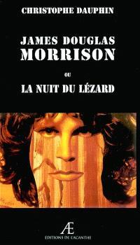 James Douglas Morrison ou La nuit du lézard