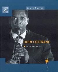 John Coltrane : sa vie, sa musique