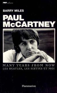 Paul McCartney : many years from now : les Beatles, les sixties et moi
