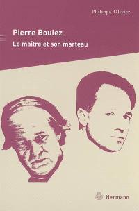 Pierre Boulez : le maître et son marteau