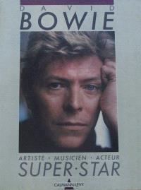 David Bowie : artiste, musicien, acteur, super star
