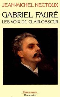 Gabriel Fauré : les voix du clair-obscur