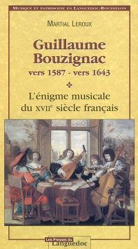 Guillaume Bouzignac (vers 1587-vers 1643) : l'énigme musicale du XVIIe siècle français